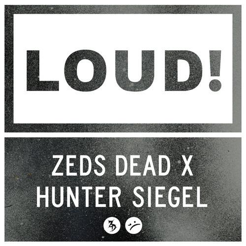 [WORLD PREMIERE] Zeds Dead x Hunter Siegel - LOUD : Massive Electro House / Bass Collaboration [Free Download]