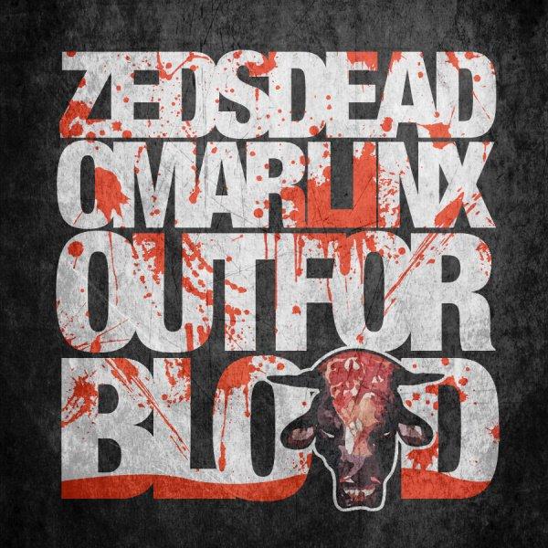Zeds Dead & Omar Linx - Out For Blood: TOO SICK BANGER DUBSTEP/RAP