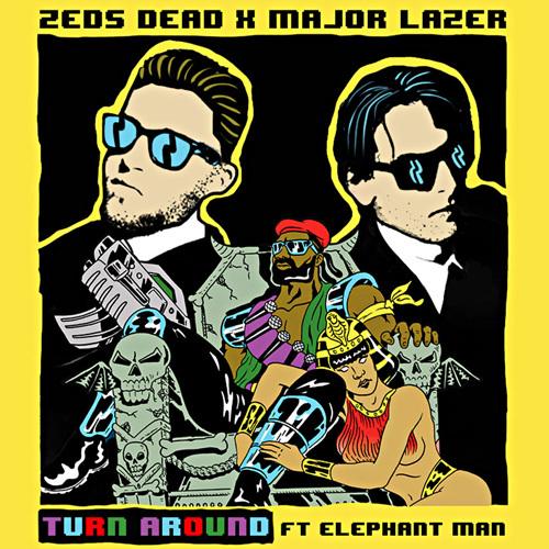 Zeds Dead X Major Lazer - Turn Around Ft. Elephant Man : Huge Bass / Reggae Collaboration [Free Download]